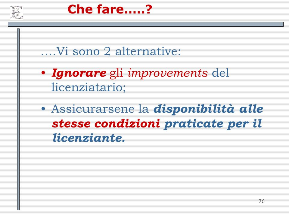 Che fare….. ….Vi sono 2 alternative: Ignorare gli improvements del licenziatario;