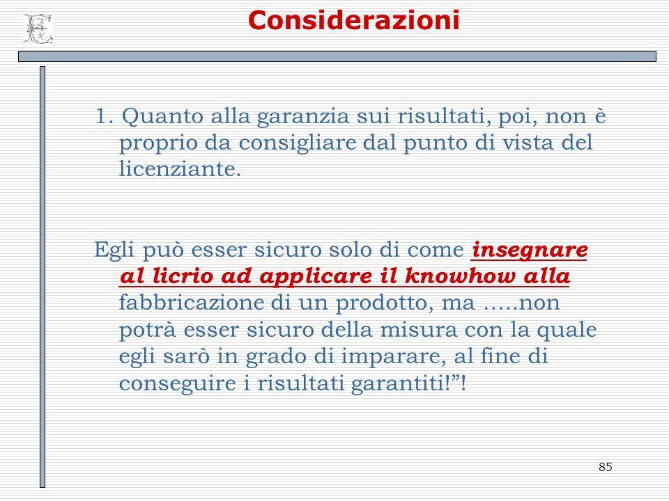 Considerazioni 1. Quanto alla garanzia sui risultati, poi, non è proprio da consigliare dal punto di vista del licenziante.