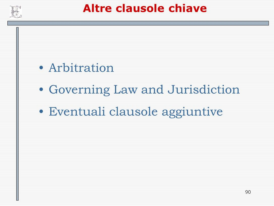 Governing Law and Jurisdiction Eventuali clausole aggiuntive
