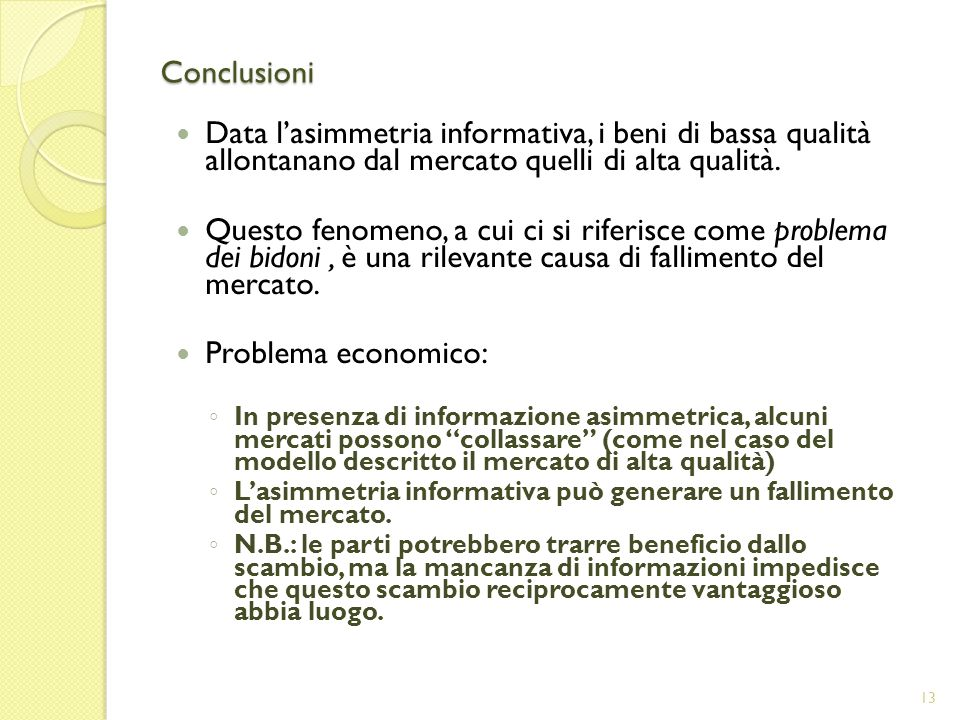 Conclusioni Data l'asimmetria informativa, i beni di bassa qualità allontanano dal mercato quelli di alta qualità.