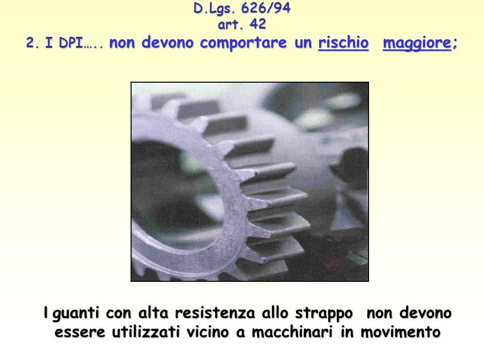 D.Lgs. 626/94 art. 42 2. I DPI….. non devono comportare un rischio maggiore;