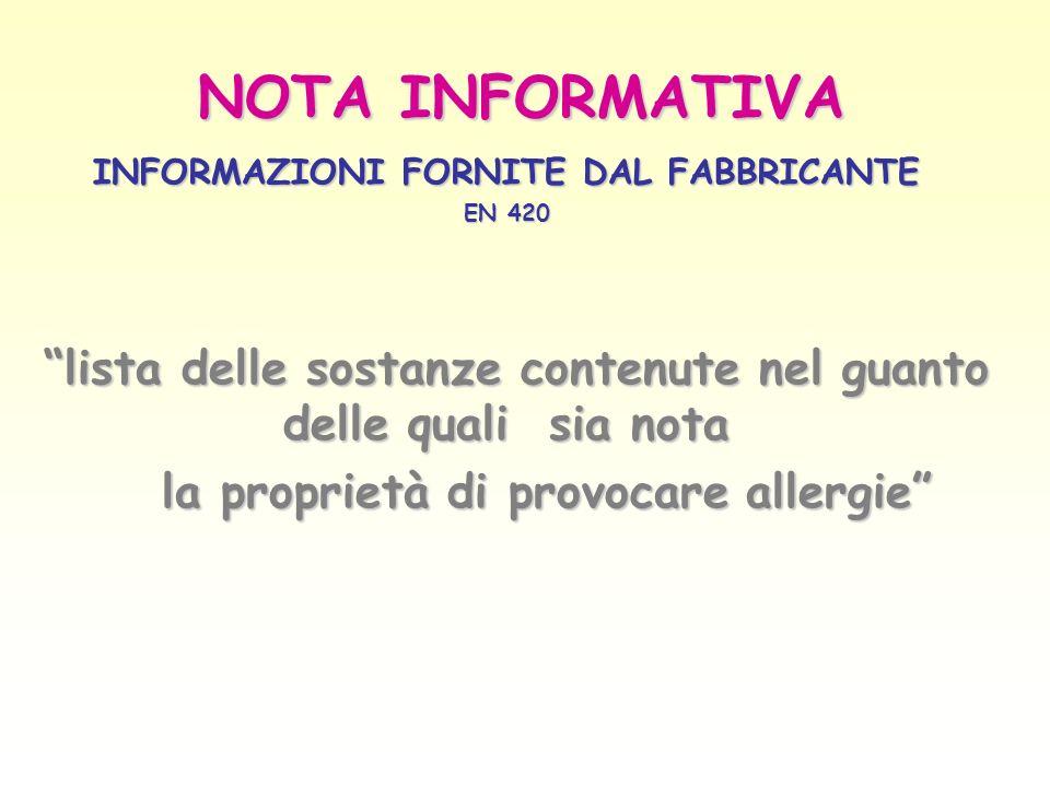 NOTA INFORMATIVA INFORMAZIONI FORNITE DAL FABBRICANTE. EN 420. lista delle sostanze contenute nel guanto delle quali sia nota.