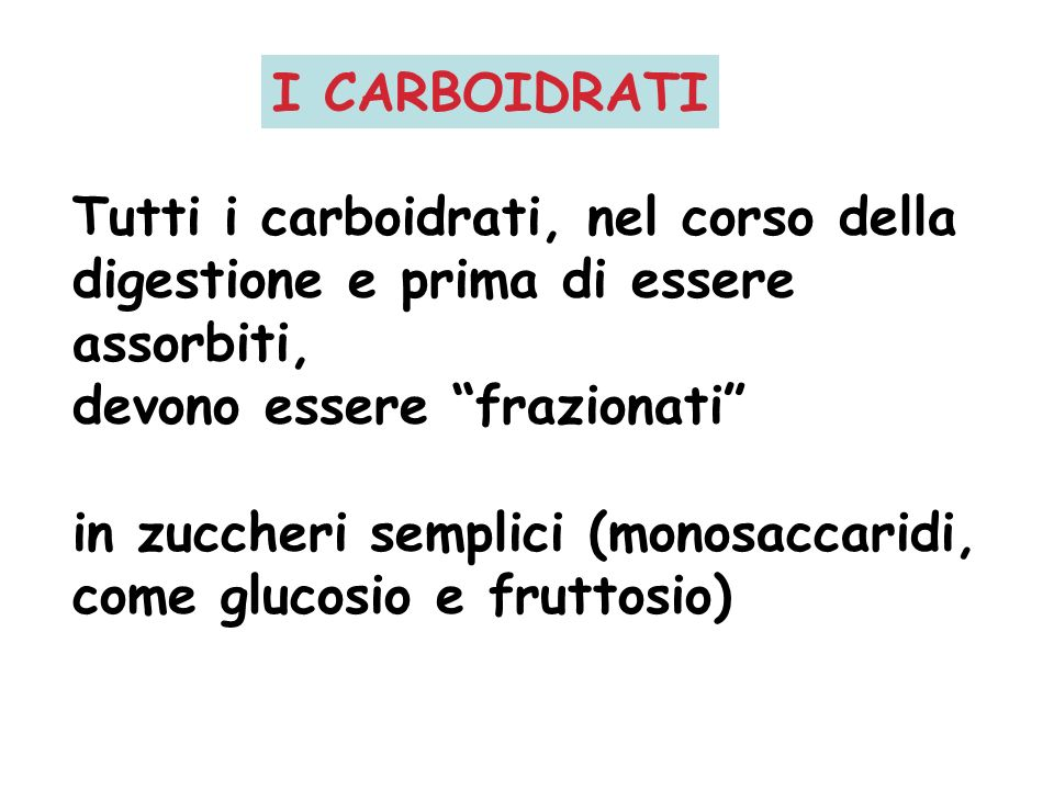 I CARBOIDRATI Tutti i carboidrati, nel corso della. digestione e prima di essere. assorbiti, devono essere frazionati