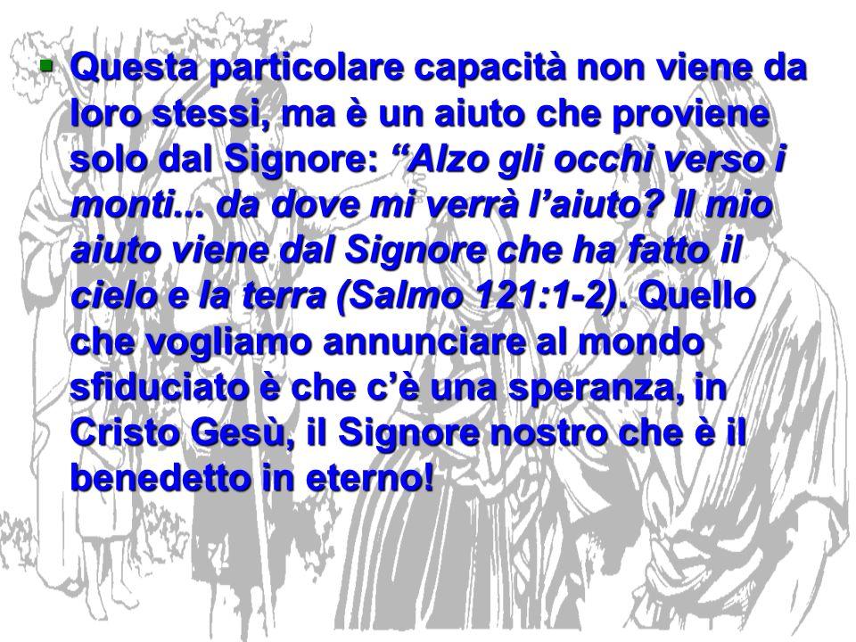 Questa particolare capacità non viene da loro stessi, ma è un aiuto che proviene solo dal Signore: Alzo gli occhi verso i monti...