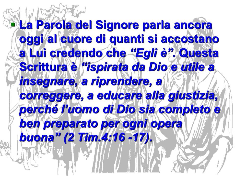 La Parola del Signore parla ancora oggi al cuore di quanti si accostano a Lui credendo che Egli è .