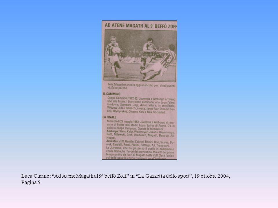 Luca Curino: Ad Atene Magath al 9' beffò Zoff in La Gazzetta dello sport , 19 ottobre 2004, Pagina 5