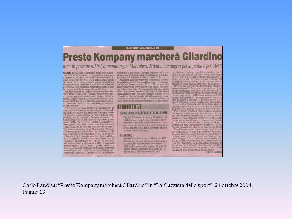 Carlo Laudisa: Presto Kompany marcherà Gilardino in La Gazzetta dello sport , 24 ottobre 2004, Pagina 13