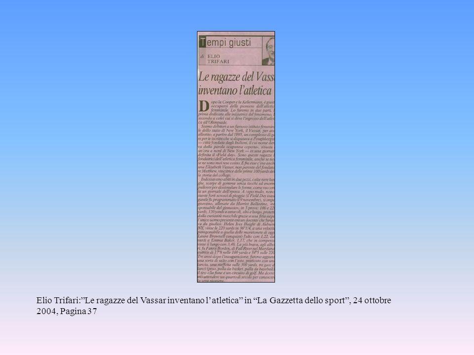 Elio Trifari: Le ragazze del Vassar inventano l'atletica in La Gazzetta dello sport , 24 ottobre 2004, Pagina 37