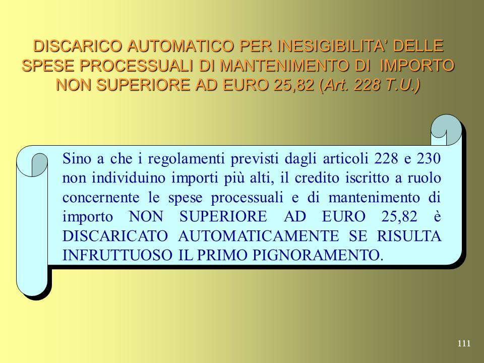 DISCARICO AUTOMATICO PER INESIGIBILITA' DELLE SPESE PROCESSUALI DI MANTENIMENTO DI IMPORTO NON SUPERIORE AD EURO 25,82 (Art. 228 T.U.)