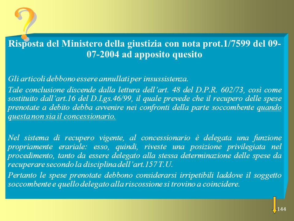 Risposta del Ministero della giustizia con nota prot.1/7599 del 09-07-2004 ad apposito quesito.