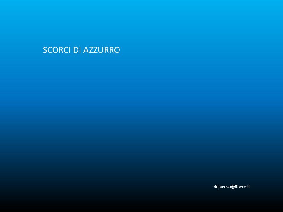 SCORCI DI AZZURRO dejacovo@libero.it