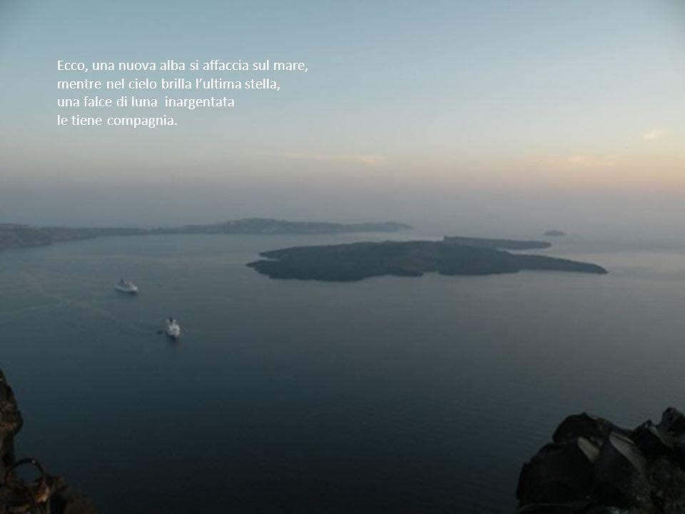 Ecco, una nuova alba si affaccia sul mare,