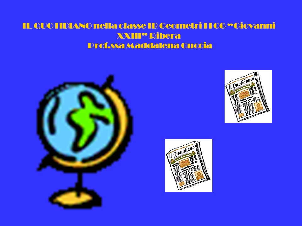 IL QUOTIDIANO nella classe IB Geometri ITCG Giovanni XXIII Ribera Prof.ssa Maddalena Cuccia