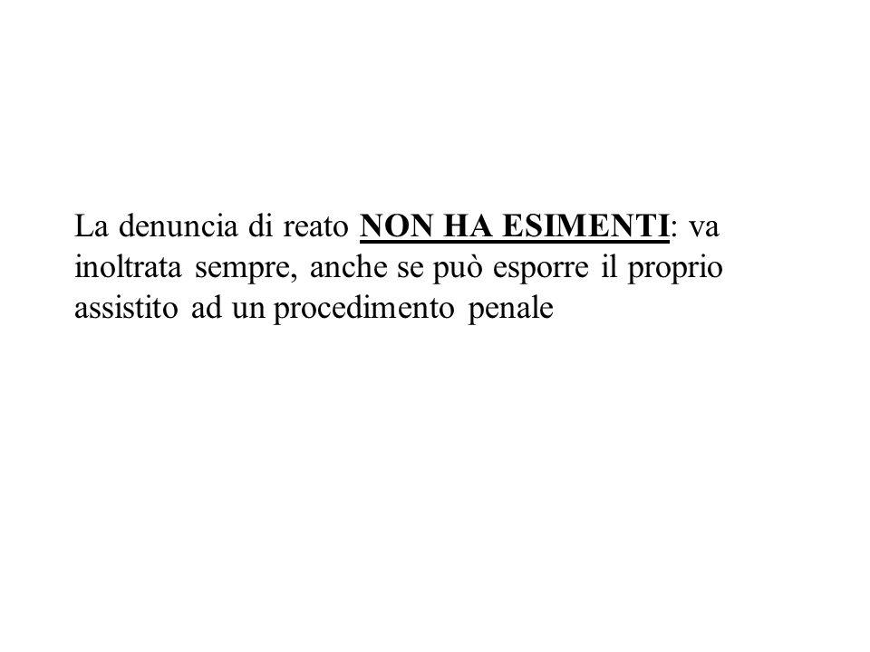 La denuncia di reato NON HA ESIMENTI: va inoltrata sempre, anche se può esporre il proprio assistito ad un procedimento penale