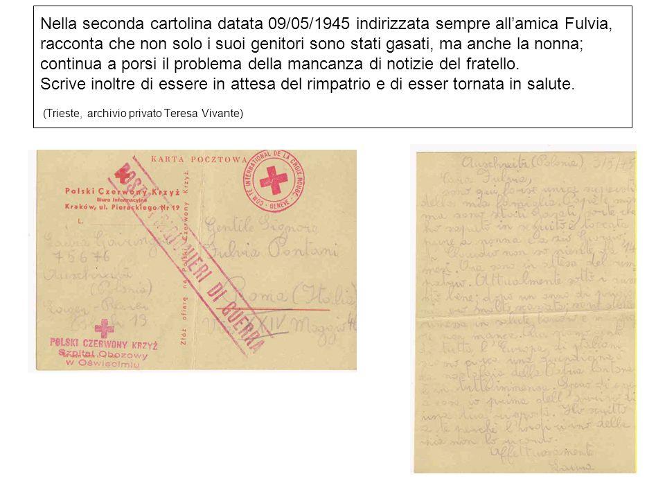 Nella seconda cartolina datata 09/05/1945 indirizzata sempre all'amica Fulvia, racconta che non solo i suoi genitori sono stati gasati, ma anche la nonna; continua a porsi il problema della mancanza di notizie del fratello.