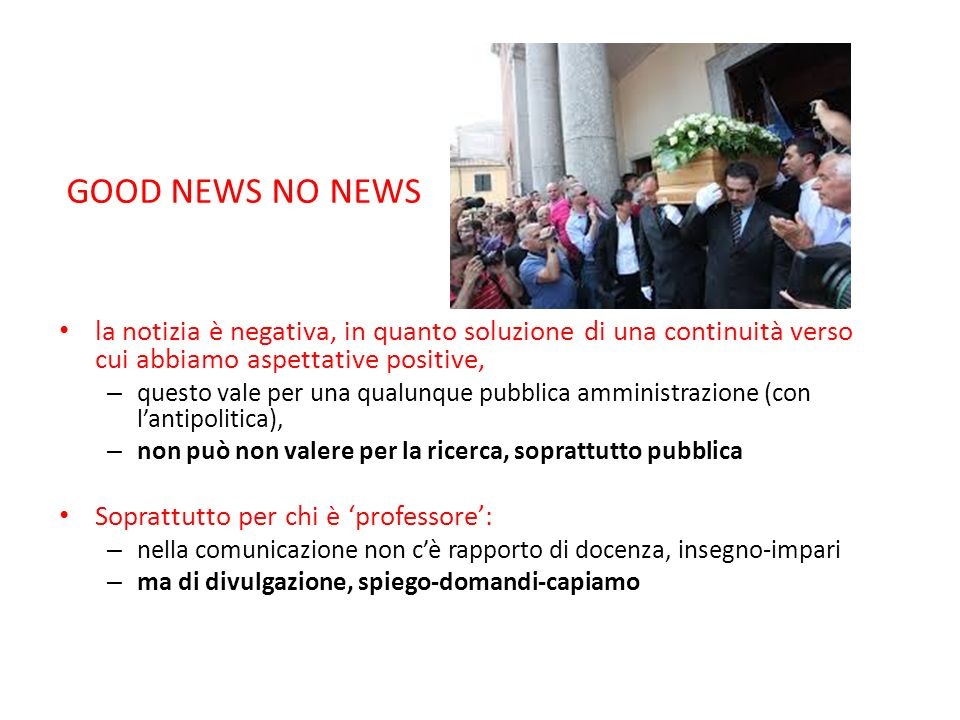 GOOD NEWS NO NEWS la notizia è negativa, in quanto soluzione di una continuità verso cui abbiamo aspettative positive,