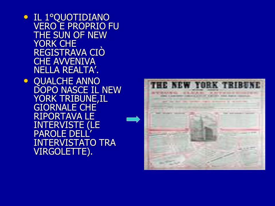 IL 1°QUOTIDIANO VERO E PROPRIO FU THE SUN OF NEW YORK CHE REGISTRAVA CIÒ CHE AVVENIVA NELLA REALTA'.