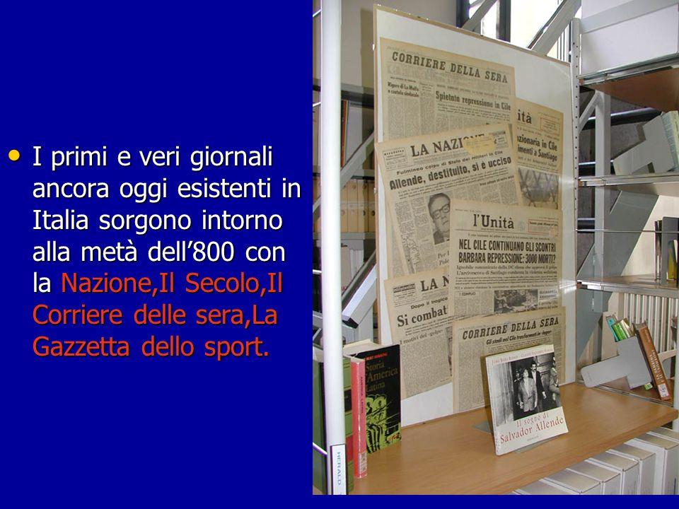 I primi e veri giornali ancora oggi esistenti in Italia sorgono intorno alla metà dell'800 con la Nazione,Il Secolo,Il Corriere delle sera,La Gazzetta dello sport.