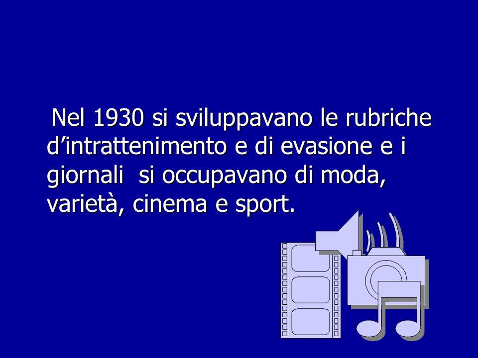 Nel 1930 si sviluppavano le rubriche d'intrattenimento e di evasione e i giornali si occupavano di moda, varietà, cinema e sport.