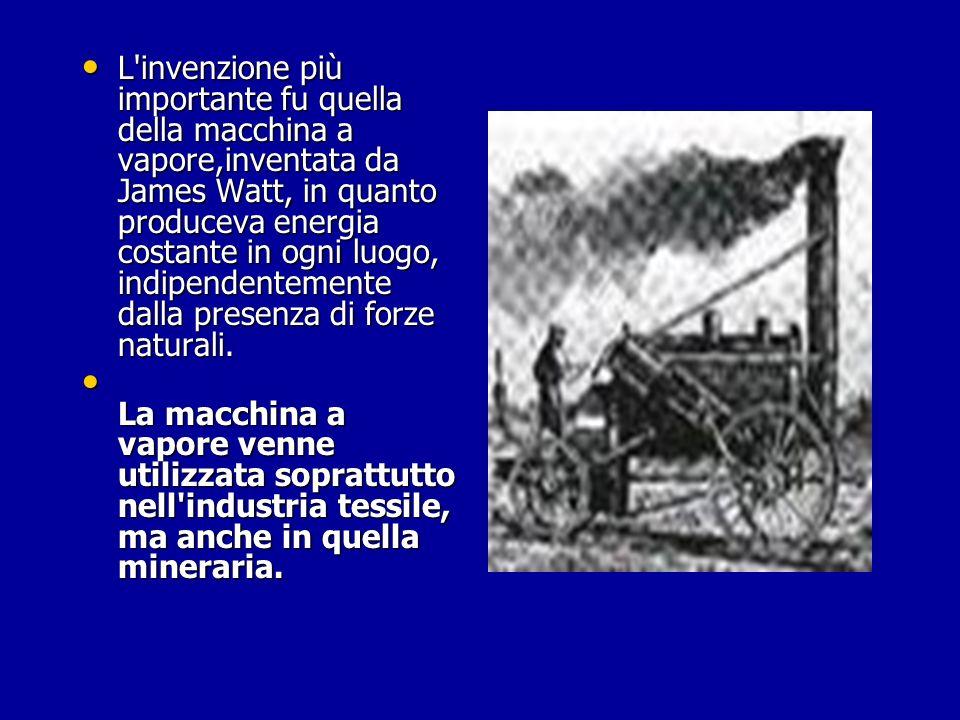 L invenzione più importante fu quella della macchina a vapore,inventata da James Watt, in quanto produceva energia costante in ogni luogo, indipendentemente dalla presenza di forze naturali.
