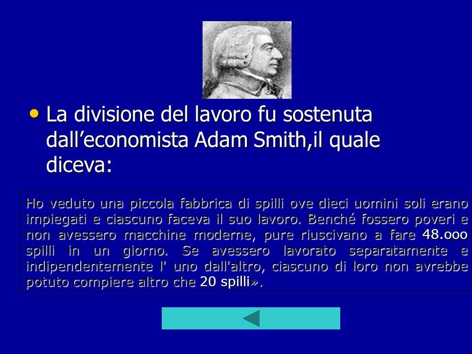 La divisione del lavoro fu sostenuta dall'economista Adam Smith,il quale diceva: