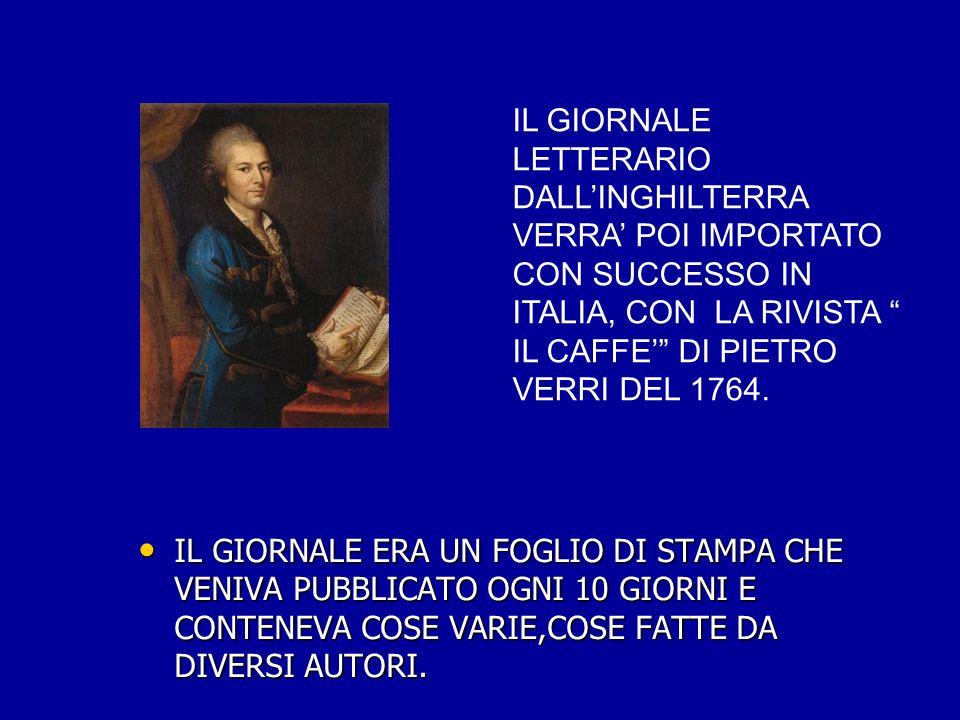 IL GIORNALE LETTERARIO DALL'INGHILTERRA VERRA' POI IMPORTATO CON SUCCESSO IN ITALIA, CON LA RIVISTA IL CAFFE' DI PIETRO VERRI DEL 1764.