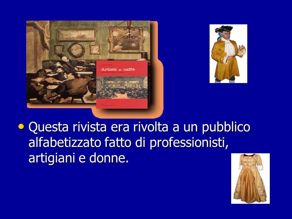 Questa rivista era rivolta a un pubblico alfabetizzato fatto di professionisti, artigiani e donne.