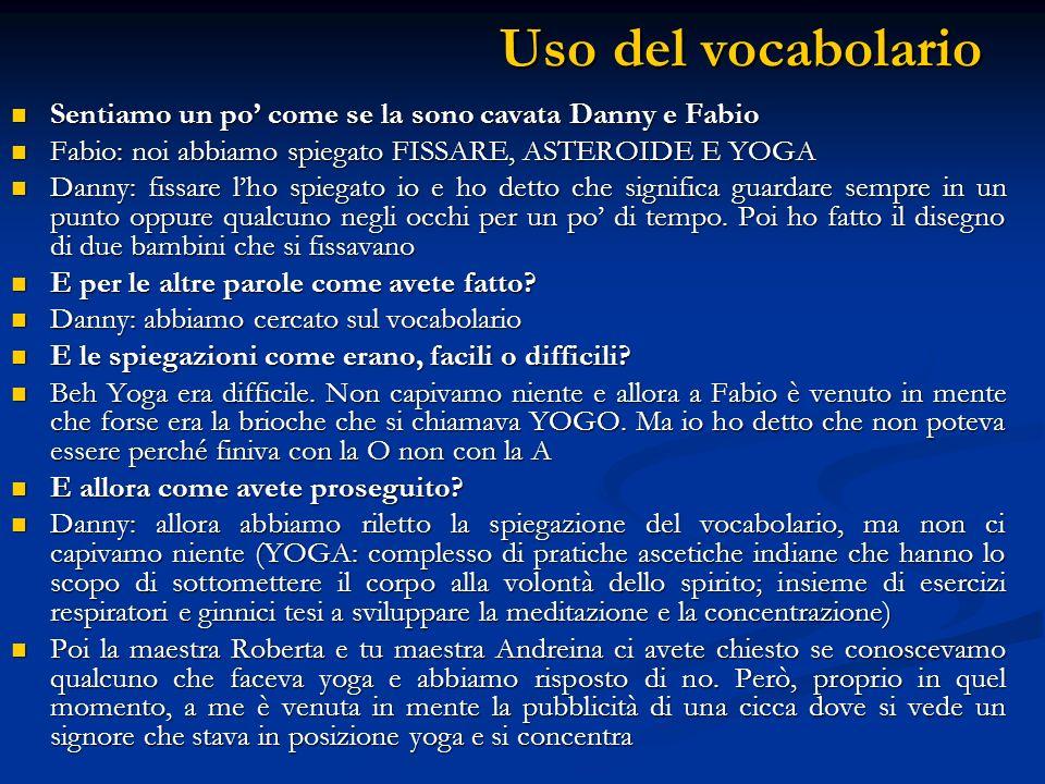 Uso del vocabolario Sentiamo un po' come se la sono cavata Danny e Fabio. Fabio: noi abbiamo spiegato FISSARE, ASTEROIDE E YOGA.
