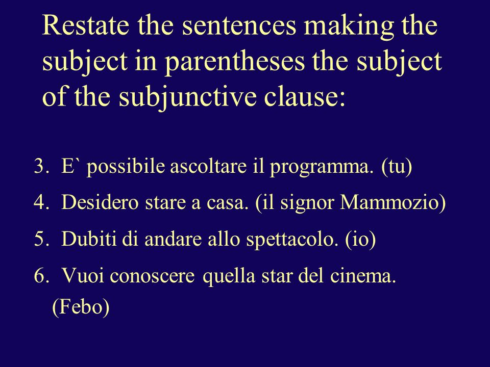 Restate the sentences making the subject in parentheses the subject of the subjunctive clause: