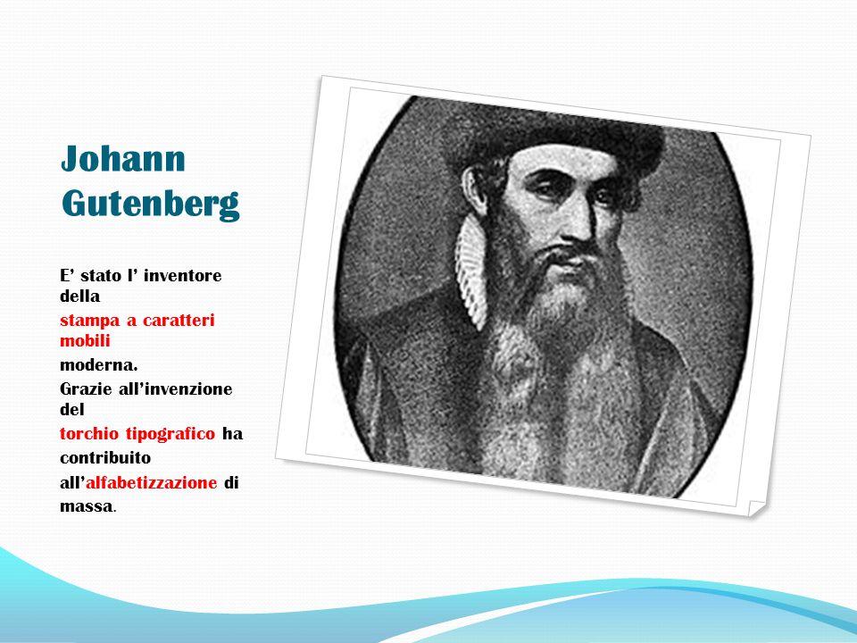 Johann Gutenberg E' stato l' inventore della stampa a caratteri mobili