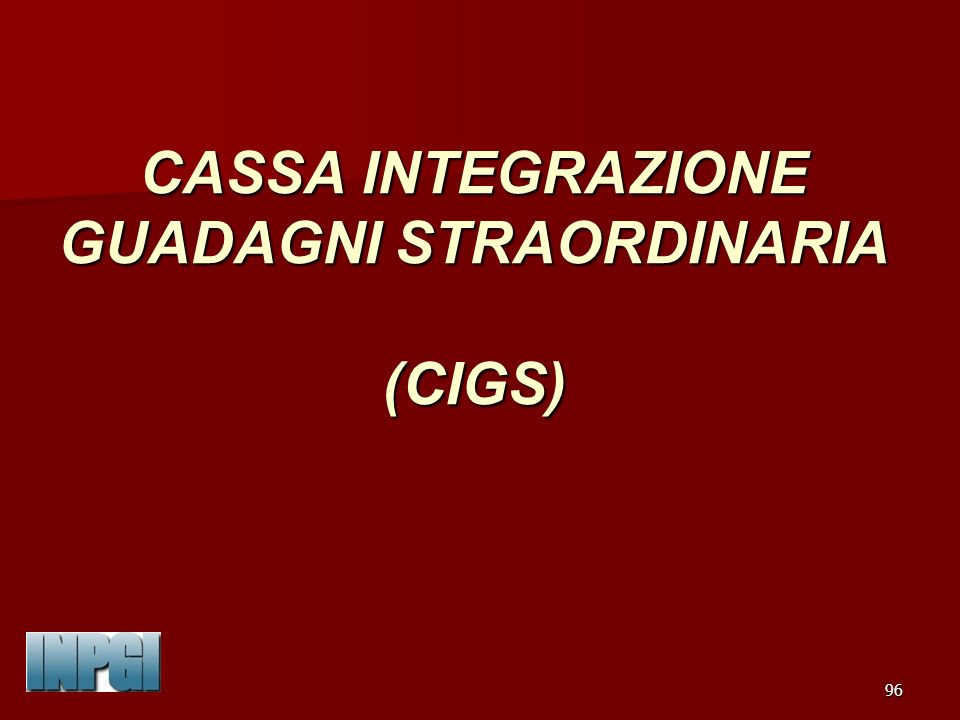CASSA INTEGRAZIONE GUADAGNI STRAORDINARIA (CIGS)