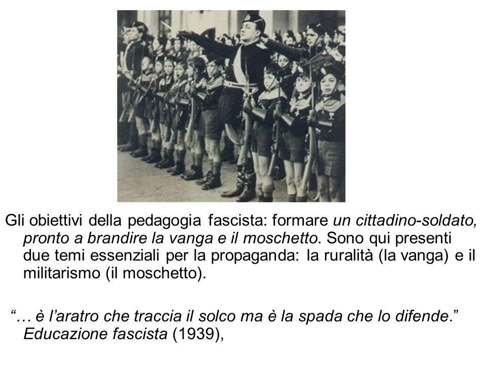 Gli obiettivi della pedagogia fascista: formare un cittadino-soldato, pronto a brandire la vanga e il moschetto. Sono qui presenti due temi essenziali per la propaganda: la ruralità (la vanga) e il militarismo (il moschetto).