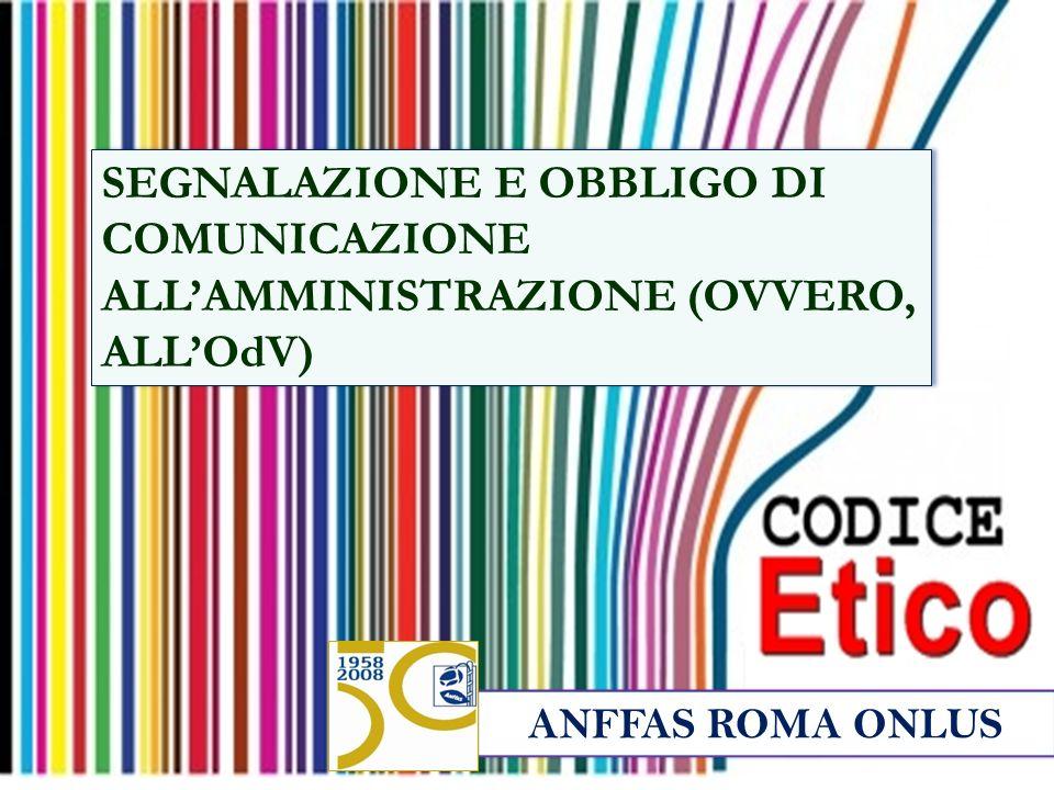 ANFFAS ROMA ONLUS SEGNALAZIONE E OBBLIGO DI COMUNICAZIONE ALL'AMMINISTRAZIONE (OVVERO, ALL'OdV)