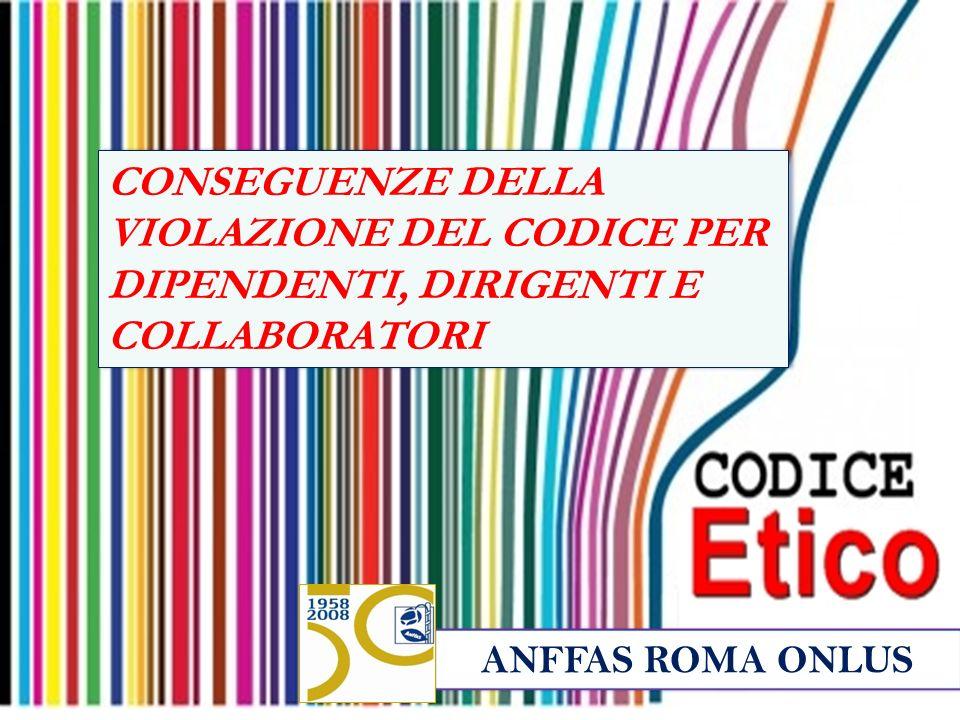 ANFFAS ROMA ONLUS CONSEGUENZE DELLA VIOLAZIONE DEL CODICE PER DIPENDENTI, DIRIGENTI E COLLABORATORI.
