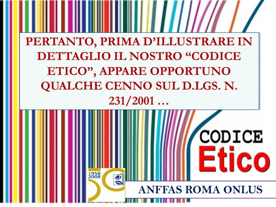 ANFFAS ROMA ONLUS PERTANTO, PRIMA D'ILLUSTRARE IN DETTAGLIO IL NOSTRO CODICE ETICO , APPARE OPPORTUNO QUALCHE CENNO SUL D.LGS.