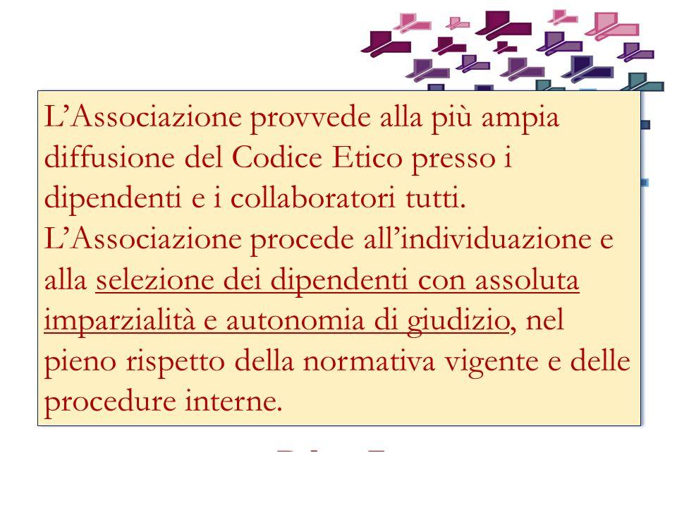 L'Associazione provvede alla più ampia diffusione del Codice Etico presso i dipendenti e i collaboratori tutti.