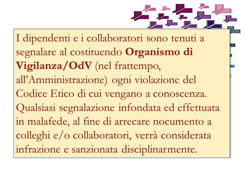 I dipendenti e i collaboratori sono tenuti a segnalare al costituendo Organismo di Vigilanza/OdV (nel frattempo, all'Amministrazione) ogni violazione del Codice Etico di cui vengano a conoscenza.