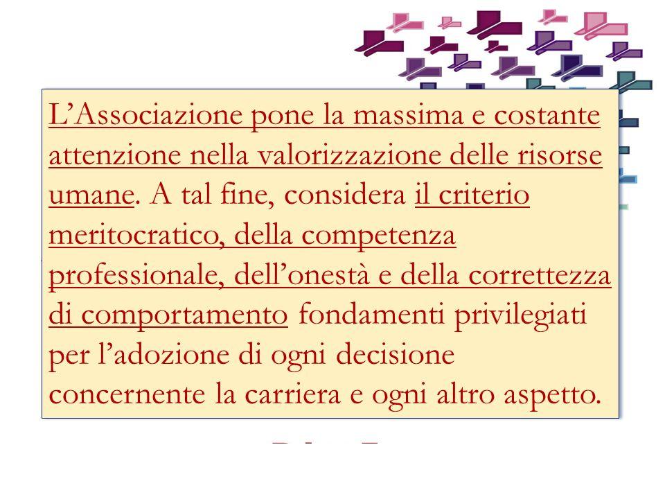 L'Associazione pone la massima e costante attenzione nella valorizzazione delle risorse umane.