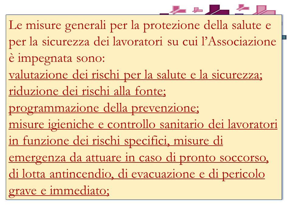 Le misure generali per la protezione della salute e per la sicurezza dei lavoratori su cui l'Associazione è impegnata sono: