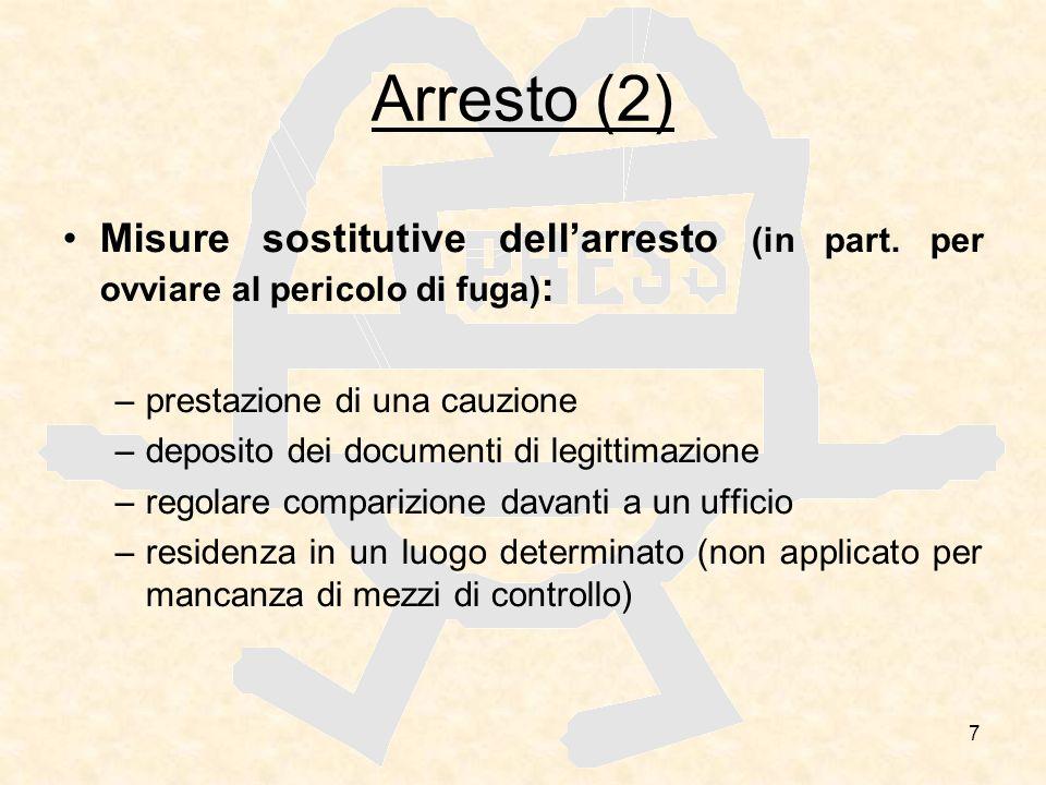 Arresto (2) Misure sostitutive dell'arresto (in part. per ovviare al pericolo di fuga): prestazione di una cauzione.