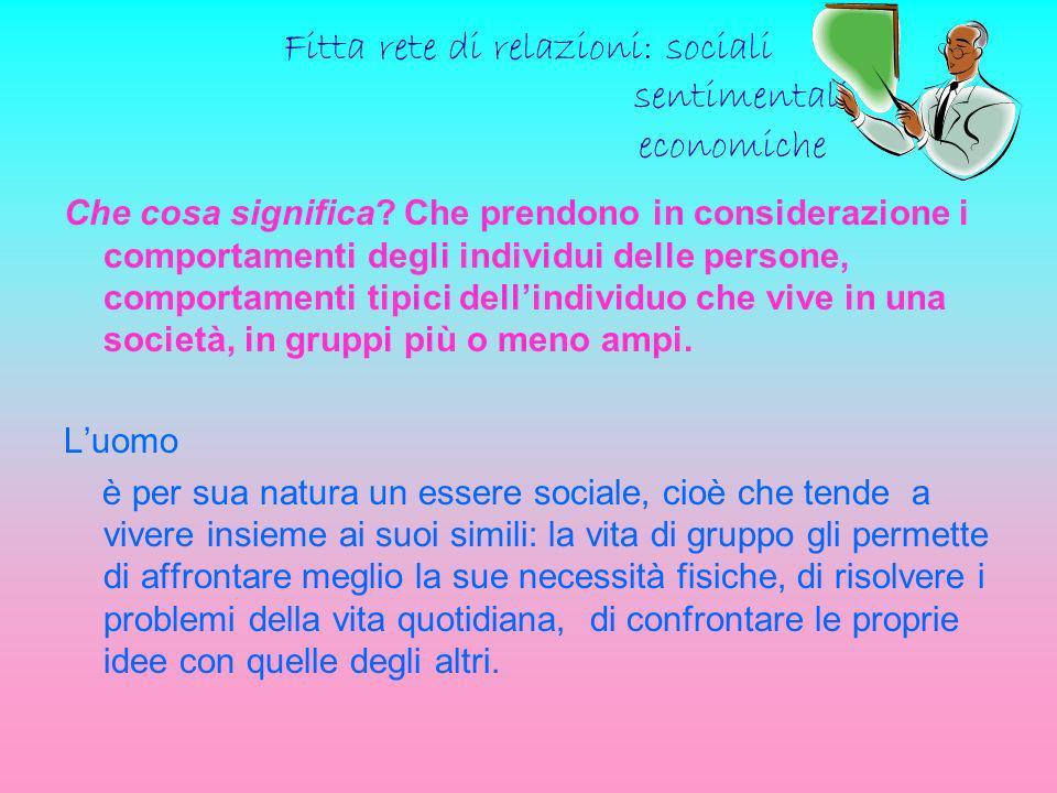 Fitta rete di relazioni: sociali sentimentali economiche