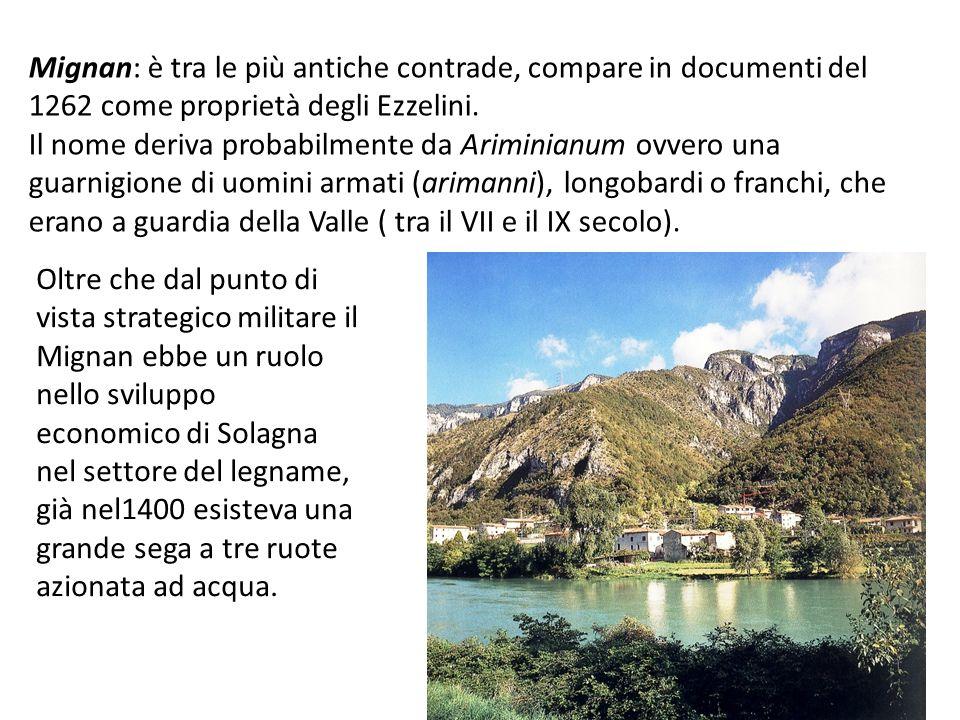 Mignan: è tra le più antiche contrade, compare in documenti del 1262 come proprietà degli Ezzelini.