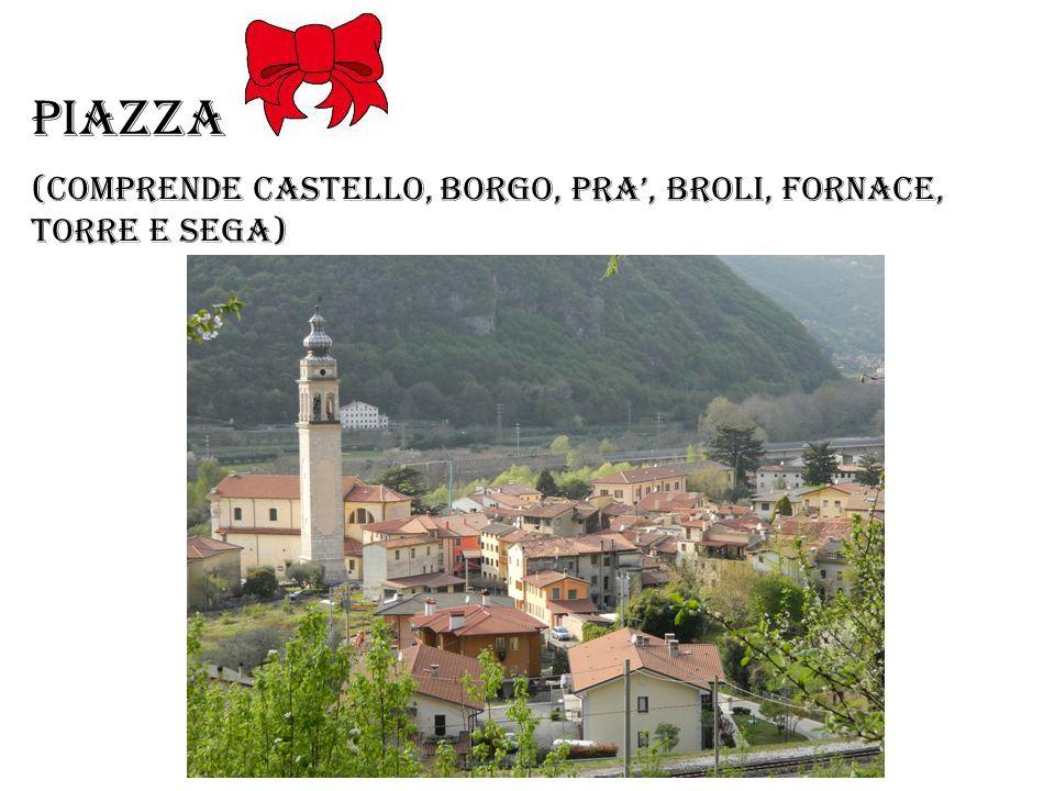 Piazza (comprende castello, borgo, PRA', Broli, Fornace, Torre e sega)