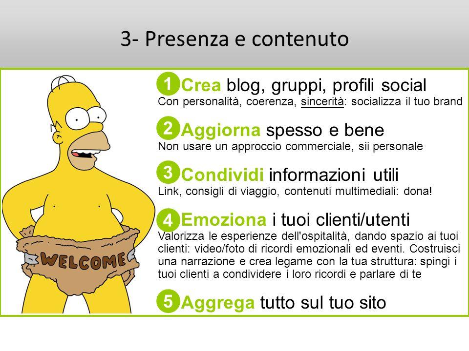 3- Presenza e contenuto Crea blog, gruppi, profili social Con personalità, coerenza, sincerità: socializza il tuo brand.