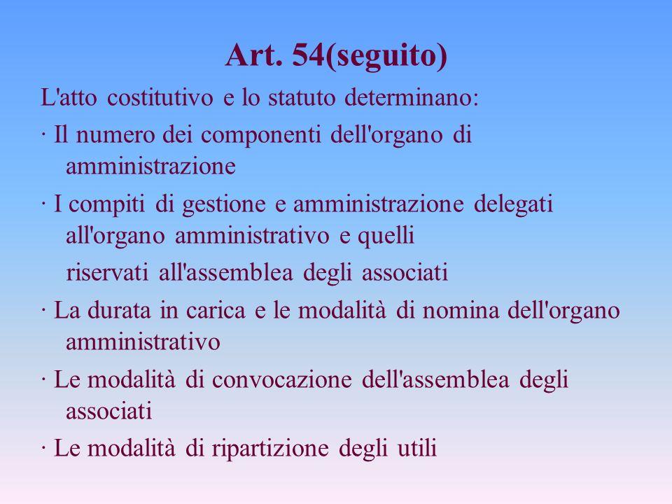 Art. 54(seguito) L atto costitutivo e lo statuto determinano: