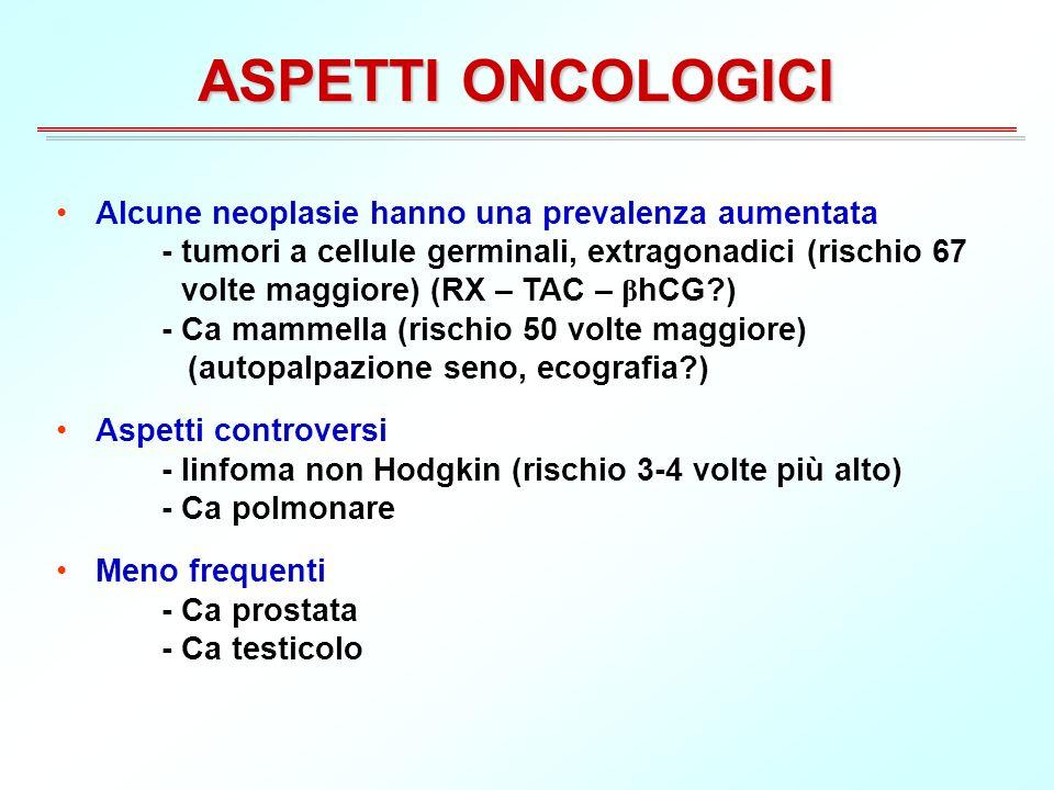 ASPETTI ONCOLOGICI Alcune neoplasie hanno una prevalenza aumentata