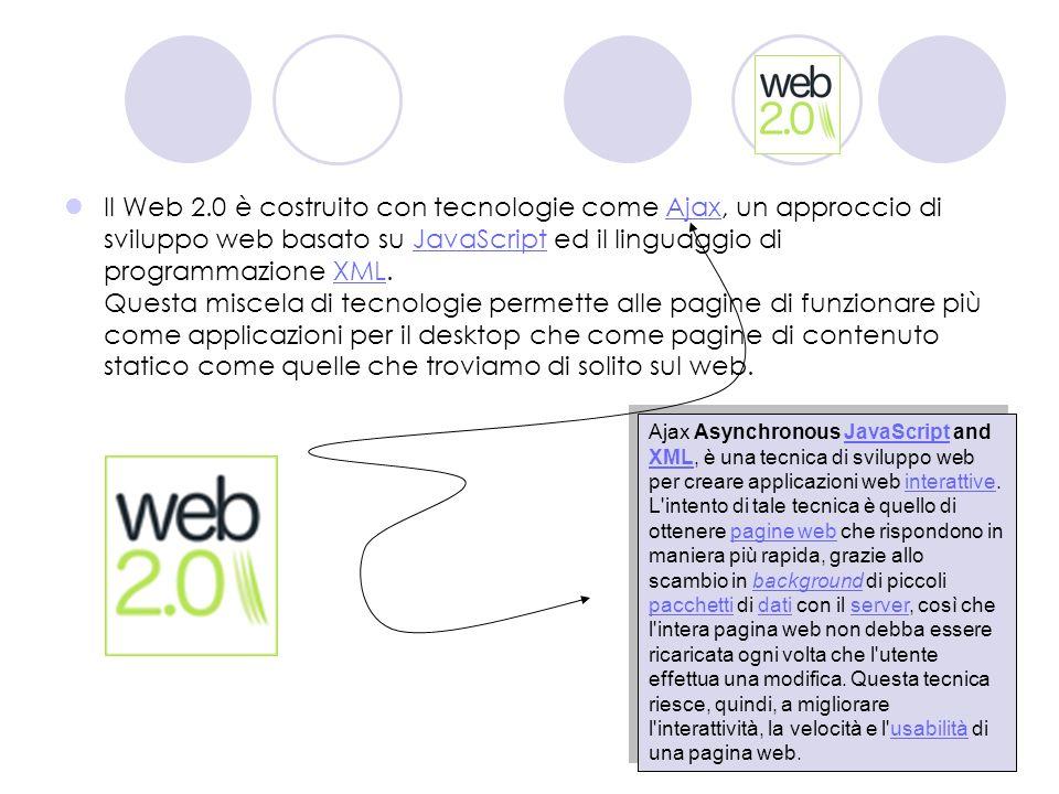 Il Web 2.0 è costruito con tecnologie come Ajax, un approccio di sviluppo web basato su JavaScript ed il linguaggio di programmazione XML. Questa miscela di tecnologie permette alle pagine di funzionare più come applicazioni per il desktop che come pagine di contenuto statico come quelle che troviamo di solito sul web.