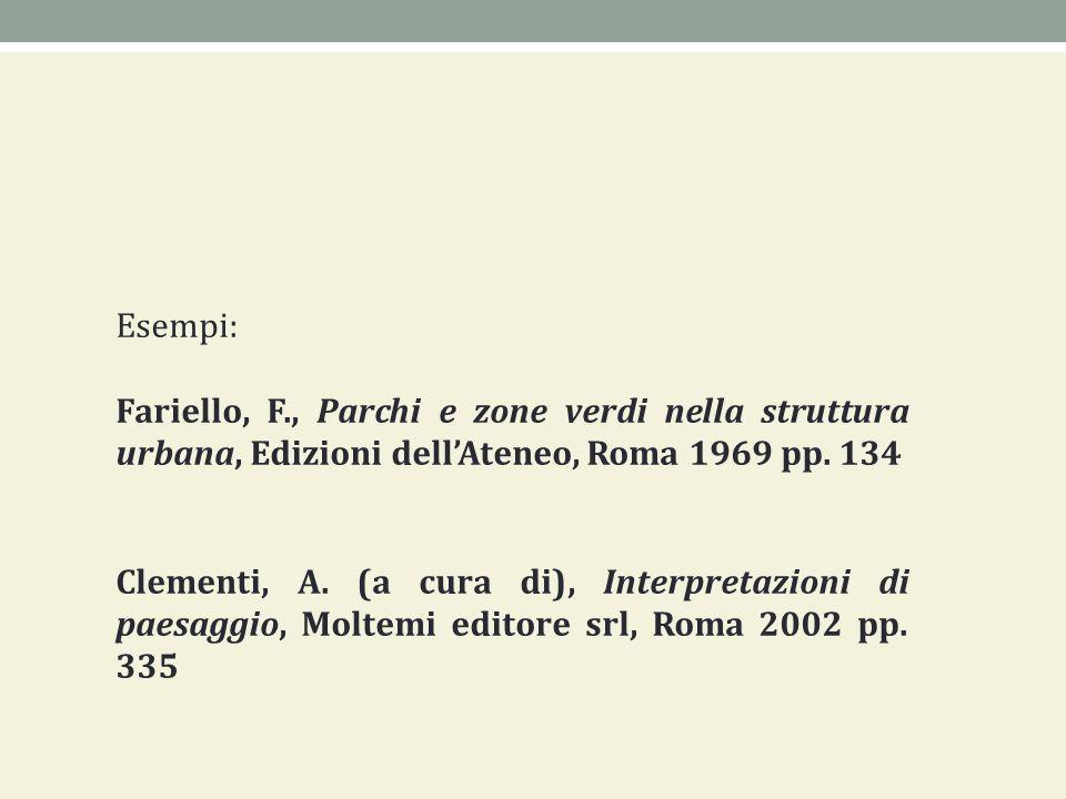 Esempi: Fariello, F., Parchi e zone verdi nella struttura urbana, Edizioni dell'Ateneo, Roma 1969 pp. 134.