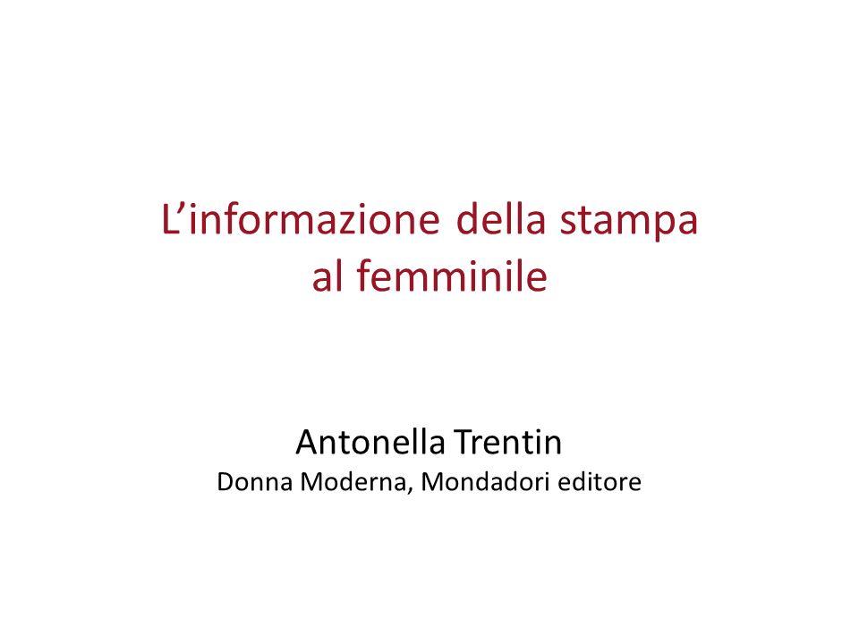 L'informazione della stampa al femminile Antonella Trentin Donna Moderna, Mondadori editore