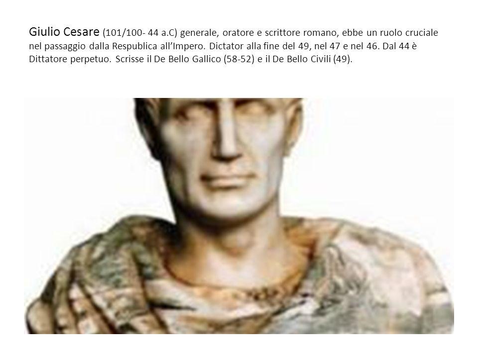 Giulio Cesare (101/100- 44 a.C) generale, oratore e scrittore romano, ebbe un ruolo cruciale nel passaggio dalla Respublica all'Impero.